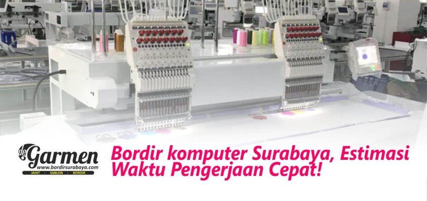 Bordir komputer Surabaya, Estimasi Waktu Pengerjaan Cepat!