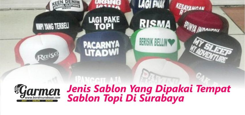 Jenis Sablon Yang Dipakai Tempat Sablon Topi Di Surabaya
