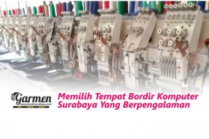 Memilih Tempat Bordir Komputer Surabaya Yang Berpengalaman