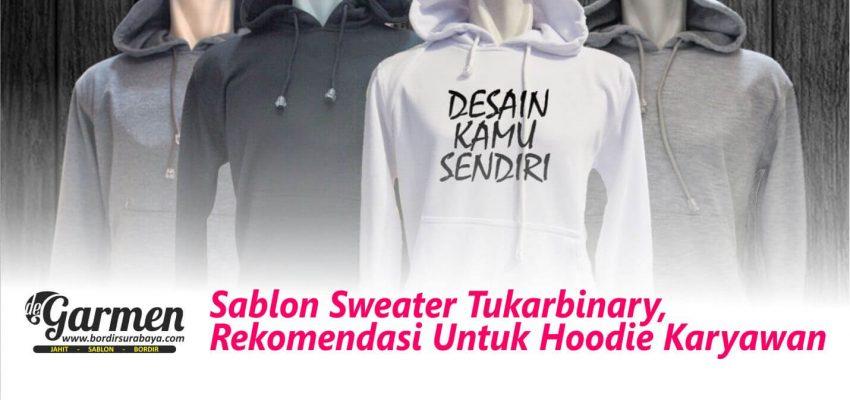 Sablon Sweater Tukarbinary Rekomendasi Untuk Hoodie Karyawan